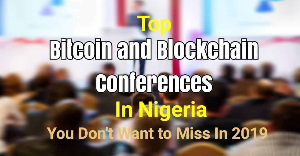Top Bitcoin And Blockchain Conferences In Nigeria You Don't Want to Miss in 2019
