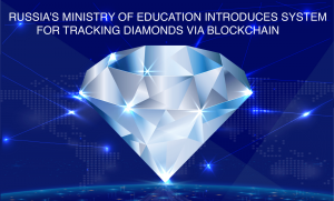 Russia's Ministry of Education Unveils Blockchain System for Tracking Diamonds